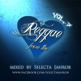 Selecta Jahrob - Reggae From The Heart Vol. 7