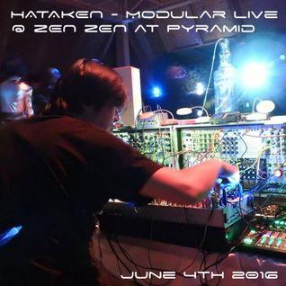 Hataken - 2h Modular live @ ZEN ZEN at Pyramid June 4th 2016