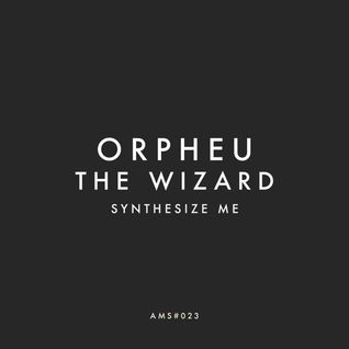 [AMS023] Orpheu The Wizard - Synthesize Me