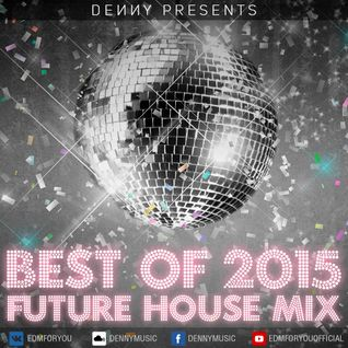 Denny - Best Of EDM 2015 - Future House Mix