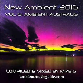 New Ambient 2016 vol. 6 Ambient Australis mixed by Mike G