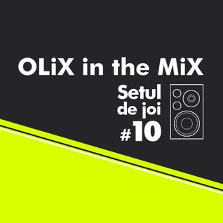 OLiX in the Mix - Setul de joi #10