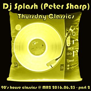 Dj Splash (Peter Sharp) - Thursday Classics - 90's house classics @ Petőfi rádió 2016.06.23.