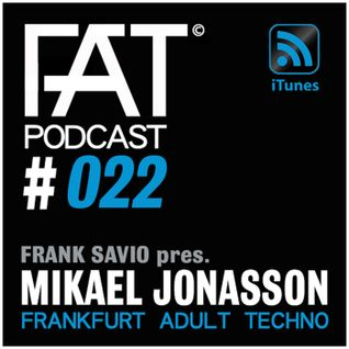 FAT Podcast - Episode #022 | with Frank Savio & Mikael Jonasson (Drumcode, Figure, Driving Forces)