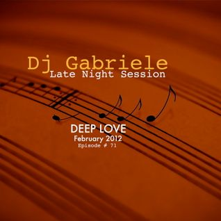 Dj Gabriele, Late Night Session Deep Love # 71 February 2012