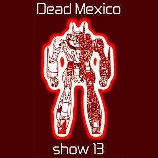 Dead Mexico Radio: Show 13