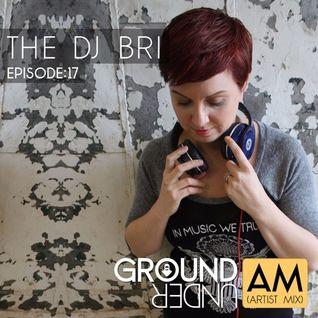 Ground Under:AM - Episode 17 - The DJ Bri