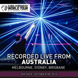 Markus Schulz – Global DJ Broadcast World Tour live from three cities across Australia – 08-OCT-2015