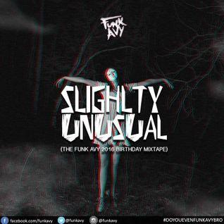 SLIGHTLY UNUSUAL (The Funk Avy 2016 Birthday Mixtape)