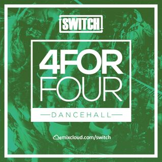 Switch | 4ForFour | The Dancehall Mix