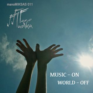 manoMIKSAS 011: MUSIC - ON, WORLD - OFF