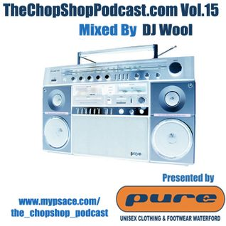 DJ Wool presents The Chop Shop Podcast Vol.15