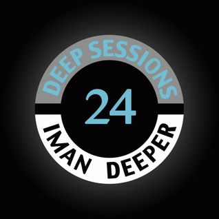 Deep Sessions Radioshow | Episode 24 | by Iman Deeper