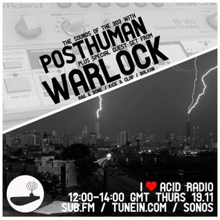I Love Acid Radio, Nov 19th with Posthuman & Warlock