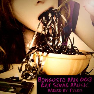 Bongusto Mix 003 - Eat Some Music