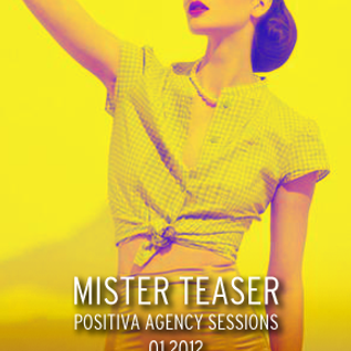 Positiva Agency Sessions by Mister Teaser