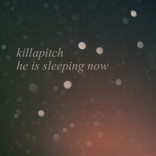 Killapitch - He Is Sleeping Now