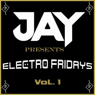 JAY presents Electro Fridays VoL. 1