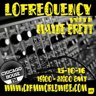 Wayne Brett's Lofrequency Show on Chicago House FM 15-10-16
