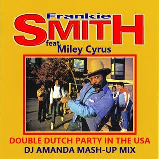 FRANKIE SMITH feat. MILEY CYRUS - DOUBLE DUTCH PARTY IN THE USA [DJ AMANDA MASH-UP MIX]
