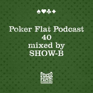 Poker Flat Podcast #40 - mixed by SHOW-B