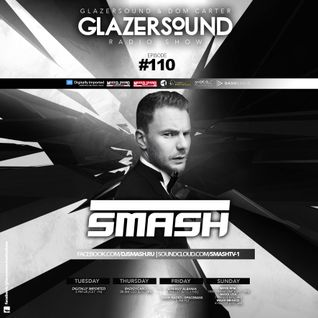 Glazersound Radio Show Episode #110 Special Guest Dj Smash
