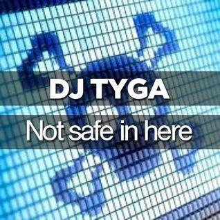 DJ TygA - Not Safe In HERE -