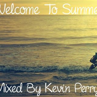 Welcome To Summer Mix 2015 [Mixed By Kevin Perry]
