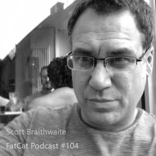 FatCat Records Podcast #104: Scott Braithwaite Mix