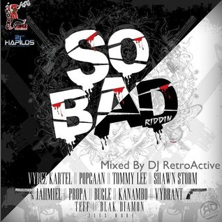 DJ RetroActive - So Bad Riddim Mix (FULL) [Young Vibez Prod] October 2011