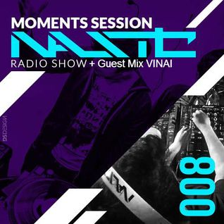 Nastic - Moments Session (Radio Show #008)(+Guest Mix VINAI)