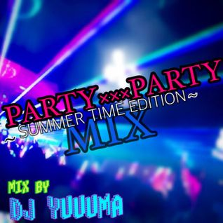 PARTYXXPARTY~summer time edition~