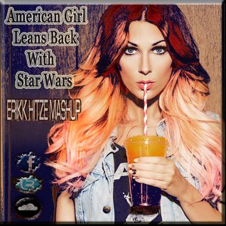American Girl Leans Back With Star Wars {Erikk Hitze Mashup} FREE Download See Description!