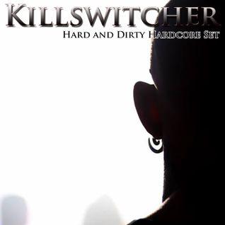 Killswitcher . Hard and Dirty Hardcore Set