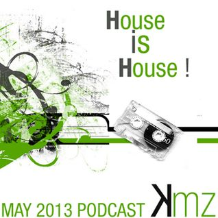 KmZ // House is House // May/June 2013 Podcast