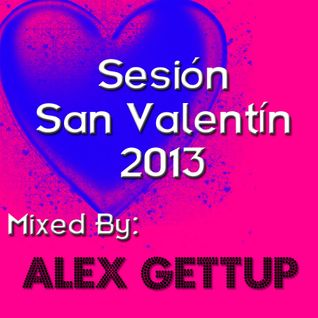 Sesión San Valentín 2013 Mixed By Alex Gettup