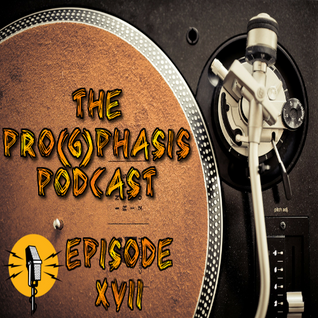 The Pro(g)phasis Podcast - Episode XVII
