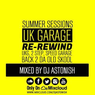 Summer Sessions UK Garage Re-Rewind UKG, 2 Step, Speed Garage Back 2 Da Old Skool @DJASTONISH