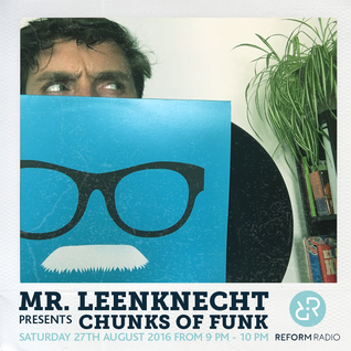 Mr Leenknecht presents Chunks of Funk 27th August 2016