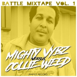 """Mighty Vybz vs Collie Weed """"Battle Mixtape vol.1 """"JAMMYS RECORD"""""""""""