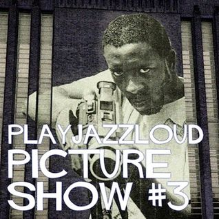 playjazzloud picture show vol. 3