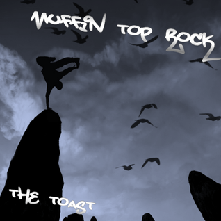 The Toast Vol 6: Muffin Top Rock