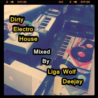 Dirty Electro House Mix By Liga Wolf Deejay.