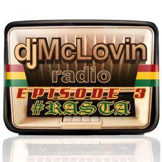 djMcLovin Radio: Episode 3 #RASTA