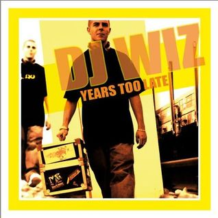 DJ Wiz - Years Too Late Vol.1