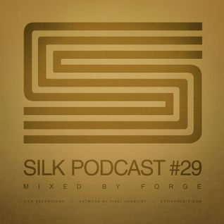 Silk Podcast No.29 - Mixed By Forge