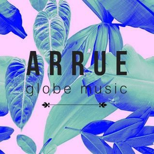 Arrue - Globe Music Mixtape 2015