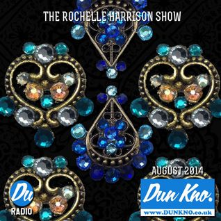 DUNKNO RADIO// THE ROCHELLE HARRISON SHOW // TUESDAY 8PM 26.8.14