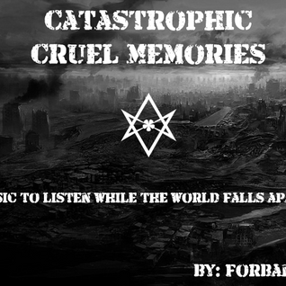 Catastrophic Cruel Memories - Music to listen while the world falls apart [EBM/Synth/Aggrotech/Fpop]
