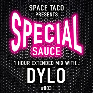 Space Taco Presents: Special Sauce (1 Hour Extended Mix) #003 with Dylo